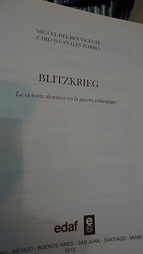 BLITZKRIEG. LA VICTORIA ALEMANA EN LA GUERRA RELÁMPAGO: DEL REY, Miguel + CANALES, Carlos