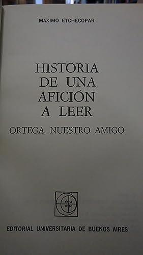 HISTORIA DE UNA AFICIÓN A LEER. ORTEGA, NUESTRO AMIGO: ETCHECOPAR, Máximo