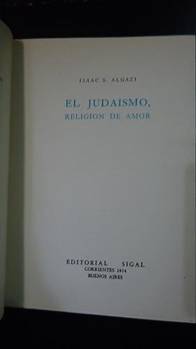 EL JUDAÍSMO RELIGIÓN DE AMOR: ALGAZI, Isaac S.