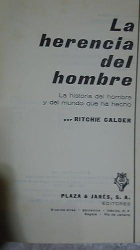 LA HERENCIA DEL HOMBRE. LA HISTORIA DEL HOMBRE Y DEL MUNDO QUE HA HECHO: CALDER, Ritchie