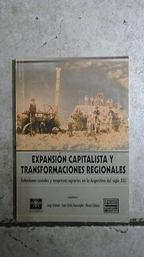 EXPANSIÓN CAPITALISTA Y TRANSFORMACIONES REGIONALES. RELACIONES SOCIALES Y EMPRESAS AGRARIAS EN LA ...