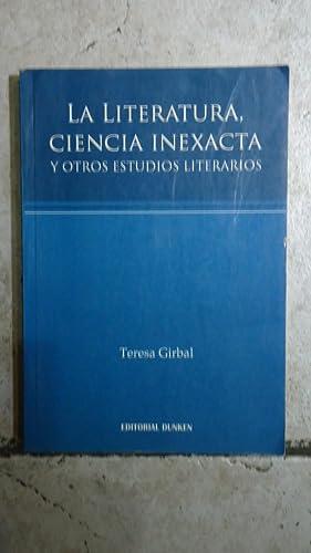 LA LITERATURA, CIENCIA INEXACTA Y OTROS ESTUDIOS LITERARIOS: GIRBAL, Teresa