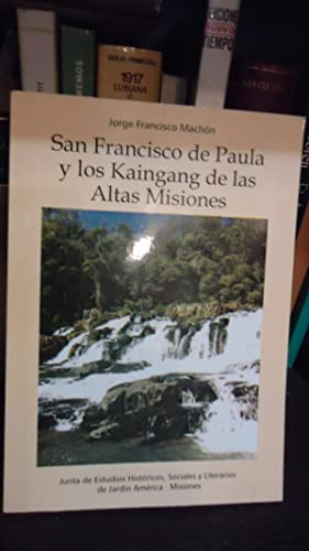 SAN FRANCISCO DE PAULA Y LOS KAINGANG DE LAS ALTAS MISIONES: MACHÓN, Jorge Francisco