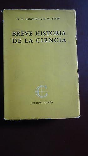 BREVE HISTORIA DE LA CIENCIA. REVISADA POR H. W. TYLER Y R. P. BIGELOW: SEDGWICK, W. T. + TYLER, H....