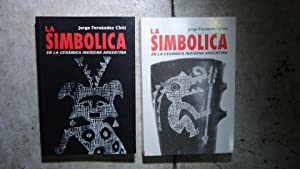 LA SIMBÓLICA EN LA CERÁMICA INDIGENA ARGENTINA. Tomo 1 y 2: FERN�NDEZ CHITI, Jorge
