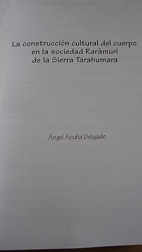 LA CONSTRUCCIÓN CULTURAL DEL CUERPO EN LA SOCIEDAD RARÁMURI DE LA SIERRA TARAHUMARA: ...