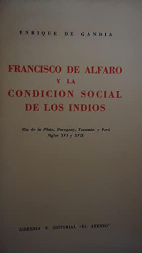 FRANCISCO DE ALFARO Y LA CONDICIÓN SOCIAL DE LOS INDIOS. RIO DE LA PLATA, PARAGUAY, TUCUM&...