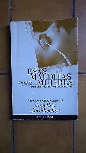 ESAS MALDITAS MUJERES. ANTOLOGÍA DE CUENTISTAS LATINOAMERICANAS: GORODISCHER, Ángelica (...