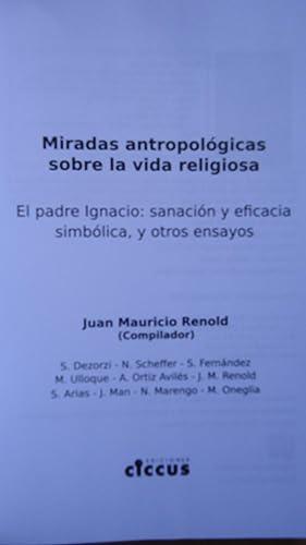 MIRADAS ANTROPOLÓGICAS SOBRE LA VIDA RELIGIOSA. EL PADRE IGNACIO: SANACIÓN Y EFICACIA...