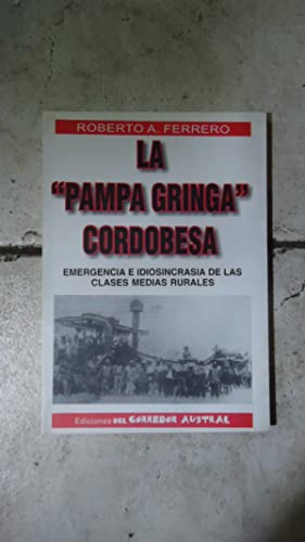 "LA ""PAMPA GRINGA"" CORDOBESA. EMERGENCIAS E IDIOSINCRACIA DE LAS CLASES MEDIAS RURALES: ..."
