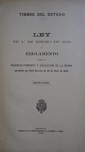 TIMBRE DE ESTADO. LEY DE 1 DE ENERO DE 1906 Y REGLAMENTO PARA EL DESENVOLVIMIENTO Y APLICACI&Oacute...