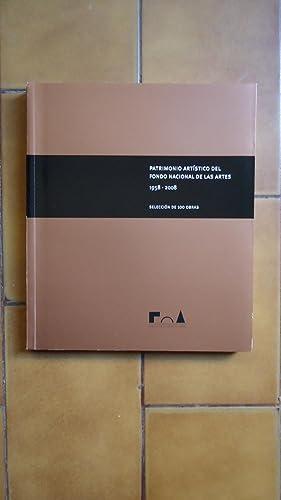 PATRIMONIO ARTÍSTICO DEL FONDO NACIONAL DE LAS ARTES 1958-2008. SELECCIÓN DE CIEN ...