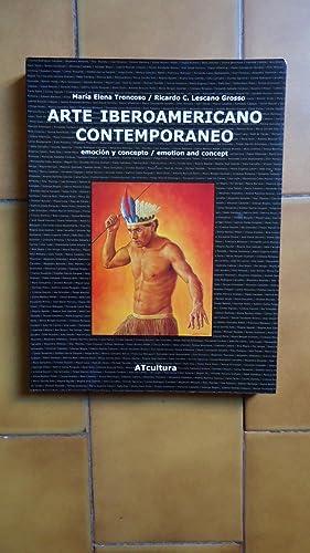ARTE IBEROAMERICANO CONTEMPORÁNEO. EMOCIÓN Y CONCEPTO/EMOTION AND: TRONCOSO, María Elena