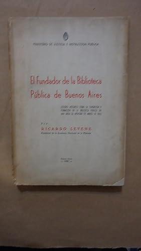 EL FUNDADOR DE LA BIBLIOTECA PÚBLICA DE BUENOS AIRES: LEVENE, Ricardo