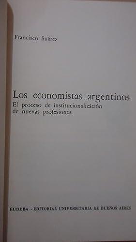 LOS ECONOMISTAS ARGENTINOS. EL PROCESO DE INSTITUCIONALIZACIÓN DE NUEVAS PROFESIONES: SUAREZ...
