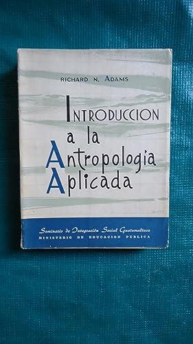 INTRODUCCIÓN A LA ANTROPOLOGÍA APLICADA: ADAMS, Richard N.