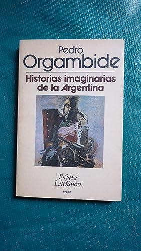 HISTORIAS IMAGINARIAS DE LA ARGENTINA: ORGAMBIDE, Pedro