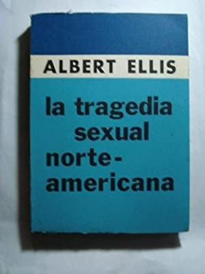 LA TRAGEDIA SEXUAL NORTEAMERICANA: ELLIS, Albert