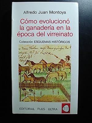 COMO EVOLUCIONÓ LA GANADERIA EN LA EPOCA DEL VIRREINATO: MONTOYA, Alfredo Juan