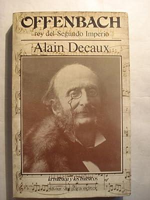 OFFENBACH, REY DEL SEGUNDO IMPERIO: DECAUX, Alain