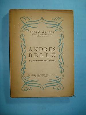 ANDRÉS BELLO. EL PRIMER HUMANISTA DE AMÉRICA: GRASES, Pedro