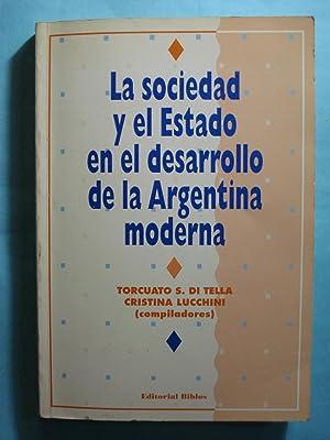 LA SOCIEDAD Y EL ESTADO EN EL DESARROLLO DE LA ARGENTINA MODERNA: DI TELLA, Torcuato + LUCCHINI, ...