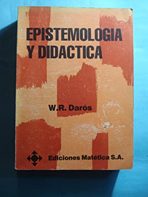 EPISTEMOLOGÍA Y DIDACTICA: DAROS, W.R.