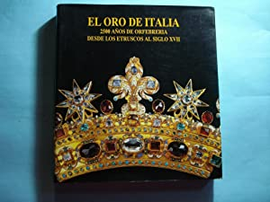 EL ORO DE ITALIA. 2500 AÑOS DE ORFEBRERÍA DESDE LOS ETRUSCOS AL SIGLO XVII . ...