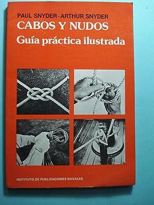 CABOS Y NUDOS. GUIA PRÁCTICA ILUSTRADA: SNYDER, Paul + SNYDER, Arthur