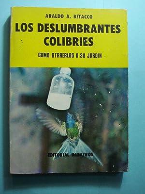 LOS DESLUMBRANTES COLIBRÍES. COMO ATRAERLOS A SU JARDÍN: RITACCO, Araldo Ángel