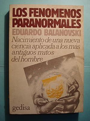 LOS FENOMENOS PARANORMALES. NACIMIENTO DE UNA NUEVA CIENCIA APLICADA A LOS MAS ANTIGUOS MITOS DEL ...