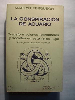 LA CONSPIRACIÓN DE ACUARIO. TRANSFORMACIONES PERSONALES Y SOCIALES EN ESTE FIN DE SIGLO: ...