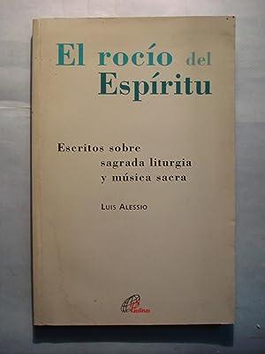 EL ROCÍO DEL ESPÍRITU. ESCRITOS SOBRE SAGRADA LITURGÍA Y MÚSICA SACRA: ...