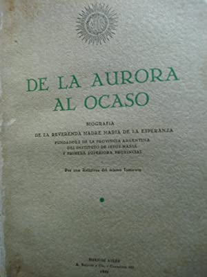 DE LA AURORA AL OCASO. BIBLIOGRAFÍA DE LA REVERENDA MADRE MARÍA DE ESPERANZA. ...