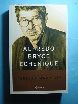 PERMISO PARA VIVIR. ANTIMEMORIAS: BRYCE, ECHENIQUE, Alfredo