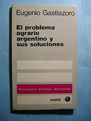 EL PROBLEMA AGRARIO ARGENTINO Y SUS SOLUCIONES: GASTIAZORO, Eugenio