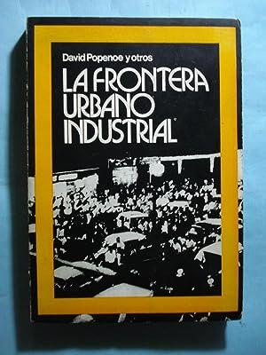 LA FRONTERA URBANO-INDUSTRIAL. ENSAYOS SOBRE LAS TENDENCIAS Y METAS INSTITUCIONALES EN LAS ...