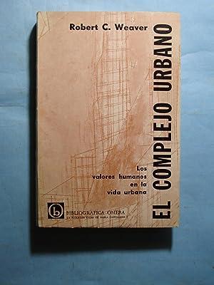 EL COMPLEJO URBANO. VALORES HUMANOS EN LA VIDA URBANA: WEAVER, Robert C.
