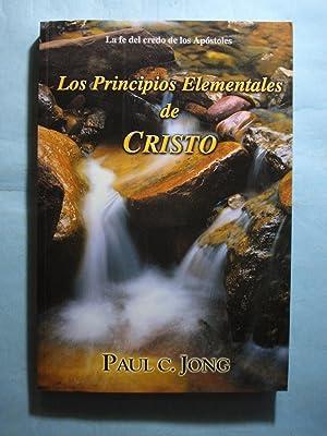 LOS PRINCIPIOS ELEMENTALES DE CRISTO: JONG, Paul C.