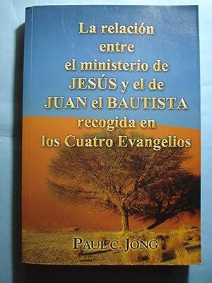 LA RELACIÓN ENTRE EL MINISTERIO DE JESÚS Y EL DE JUAN EL BAUTISTA RECOGIDA EN LOS ...