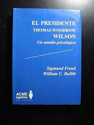 EL PRESIDENTE THOMAS WOODROW. UN ESTUDIO PSICOLÓGICO: FREUD, Sigmund + BULLITT, William C.