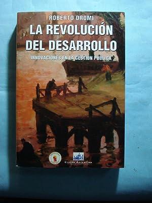LA REVOLUCIÓN DEL DESARROLLO. INNOVACIONES EN LA GESTIÓN PÚBLICA: DROMI, ...