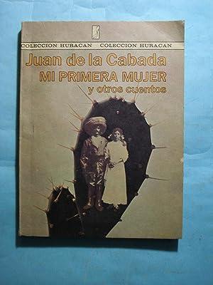 MI PRIMERA MUJER Y OTROS CUENTOS: DE LA CABADA, Juan
