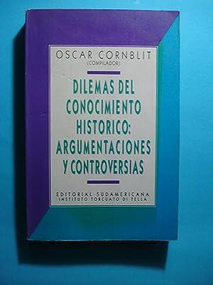 DILEMAS DEL CONOCIMIENTO HISTÓRICO: ARGUMENTACIONES Y CONTROVERSIAS: CORNBLIT, Oscar (...