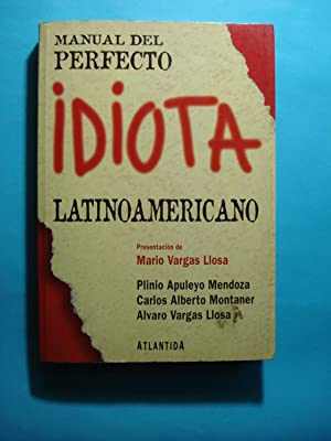 MANUAL DEL PERFECTO IDIOTA LATINOAMERICANO: MENDOZA, Plinio Apuleyo + MONTANER,Carlos Alberto + ...