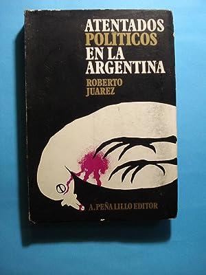 ATENTADOS POLÍTICOS EN LA ARGENTINA: JUAREZ, Roberto