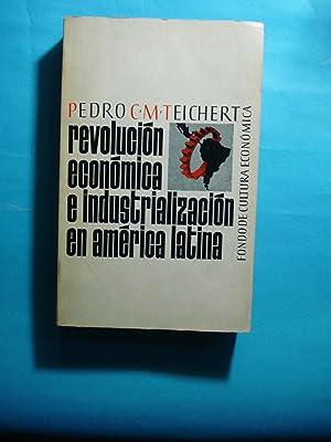 REVOLUCIÓN ECONÓMICA E INDUSTRIALIZACIÓN EN AMÉRICA LATINA: TEICHERT, ...