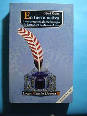 EN TIERRA NATIVA. INTERPRETACIÓN DE MEDIO SIGLO DE LA LITERATURA NORTEAMERICANA: KAZIN, ...