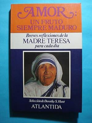AMOR UN FRUTO SIEMPRE MADURO. BREVES REFLEXIONES DE LA MADRE TERESA PARA CADA DÍA: HUNT, ...