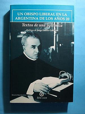 UN OBISPO LIBERAL EN LA ARGENTINA DE LOS AÑOS 20. TEXTOS PARA UNA POLÉMICA: GALLARDO,...